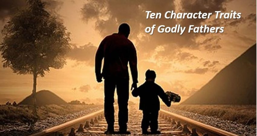 Ten Character Traits of Godly Fathers